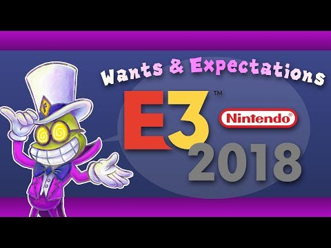 WANTS & EXPECTATIONS | Nintendo @ E3 2018 Discussion