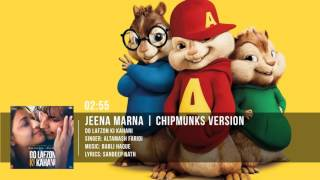 Jeena Marna Full Song | Do Lafzon ki Kahani | Chipmunks Version