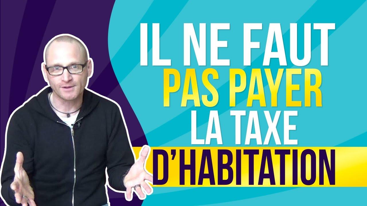 Il Ne Faut Pas Payer La Taxe D Habitation Louer En