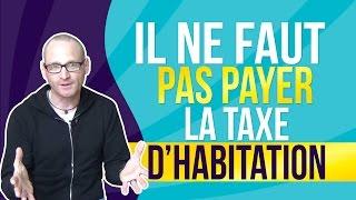 Il ne faut pas payer la taxe d'habitation !