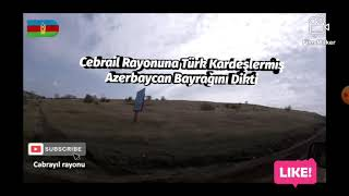 Azerbaycan Türk Ordusu Cebrail Rayonuna Şanlı Bayrağı Dikti