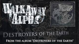 Walk Away Alpha - Destroyers of the Earth