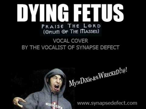 Kevin Talley / DYING FETUS - Praise the Lord (Opiate of the Masses) *VOCAL COVER* by Synapse Defect
