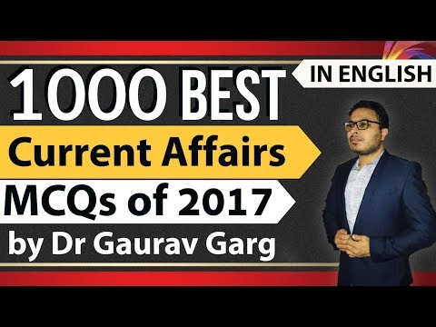 1000 Best Current Affairs of 2017 for all exams explained in ENGLISH by Dr Gaurav Garg of Study IQ