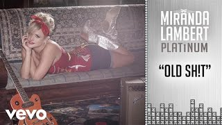 Miranda Lambert - Old Sh!t (Audio)