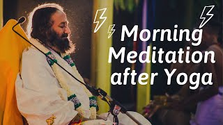 Morning Meditation after Yoga by Sri Sri Ravi Shankar