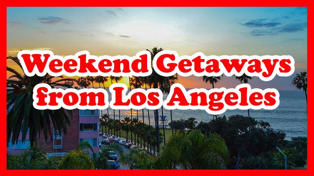 5 best weekend getaways from los angeles usa holidays for Los angeles weekend getaways