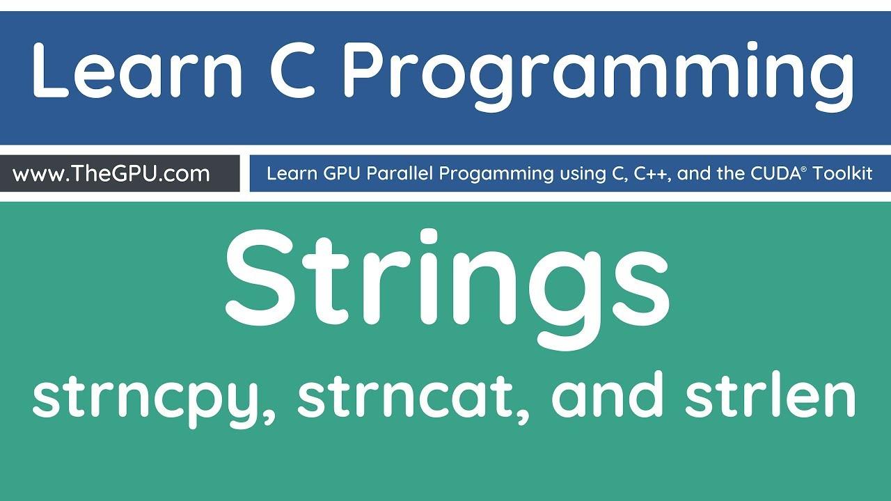 Learn C Programming - Strncpy, Strncat, and Strlen