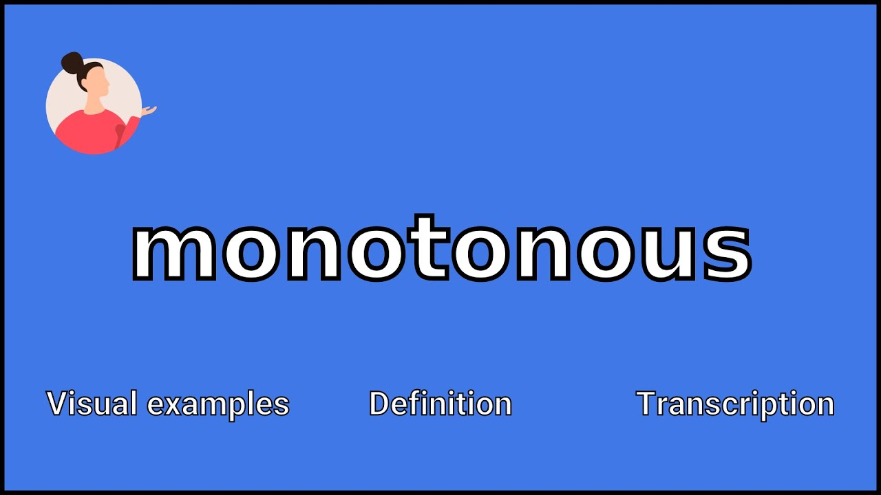 MONOTONOUS - Meaning and Pronunciation