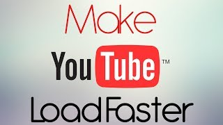 How To Make YouTube Videos Load/Buffer Faster (Best Way) 2016