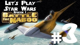 Let's Play Star Wars Episode 1 Battle for Naboo PC Ep. 3