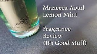 Aoud Lemon Mint by Mancera Fragrance Review