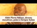 Comment Abbé Pierre Ndiaye est devenu musulman grâce à Serigne Saliou