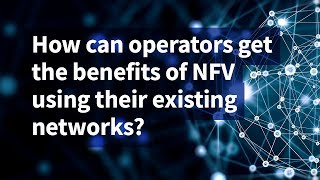 How Can Operators Get the Benefits of NFV Using Their Existing Networks?