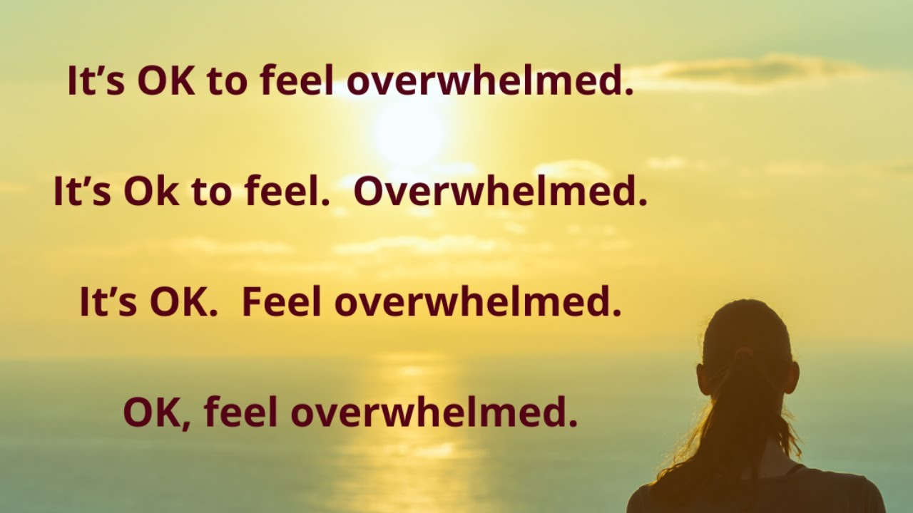 It's OK To Feel Overwhelmed #mindfulness #acceptance