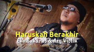 Haruskah Berakhir - Eko Sukarno feat Ary Violin