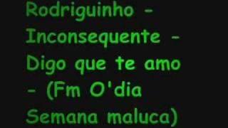 Rodriguinho - Inconsequente - Digo que Te Amo (Fm Odia)