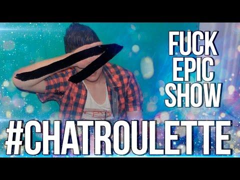 FUCK EPIC SHOW #CHATROULETTE