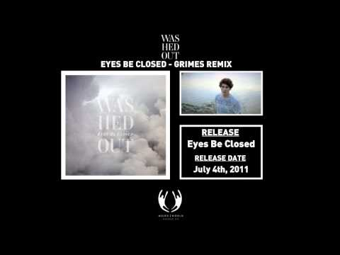 Washed Out - Eyes Be Closed (Grimes Remix)