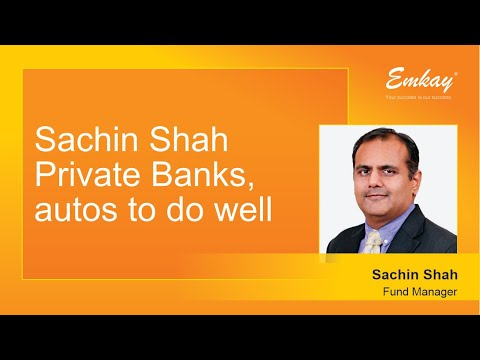 Sachin Shah of Emkay Investment Managers says Private Banks, autos to do well