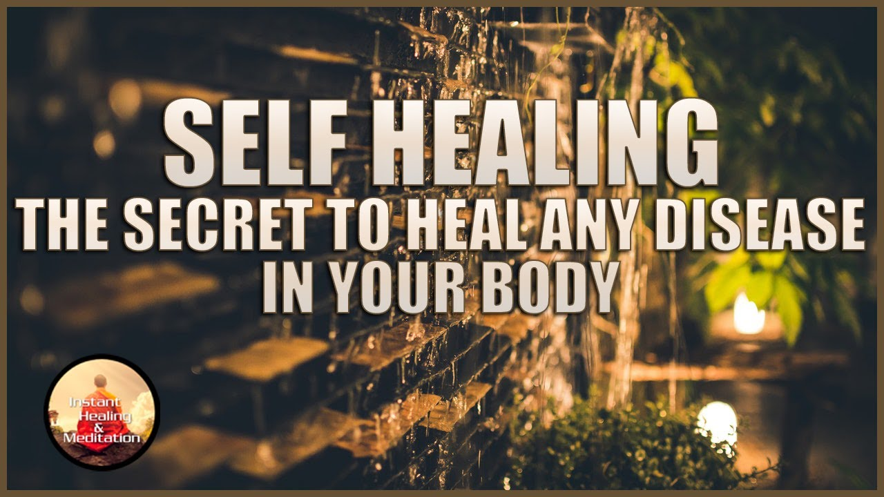 Instant Self Healing: The Secret To Heal Any Disease In Your Body