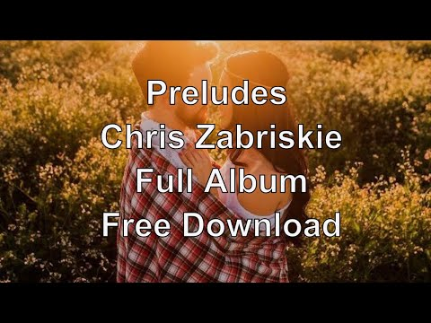 Preludes - Chris Zabriskie - Full Album - Free Download