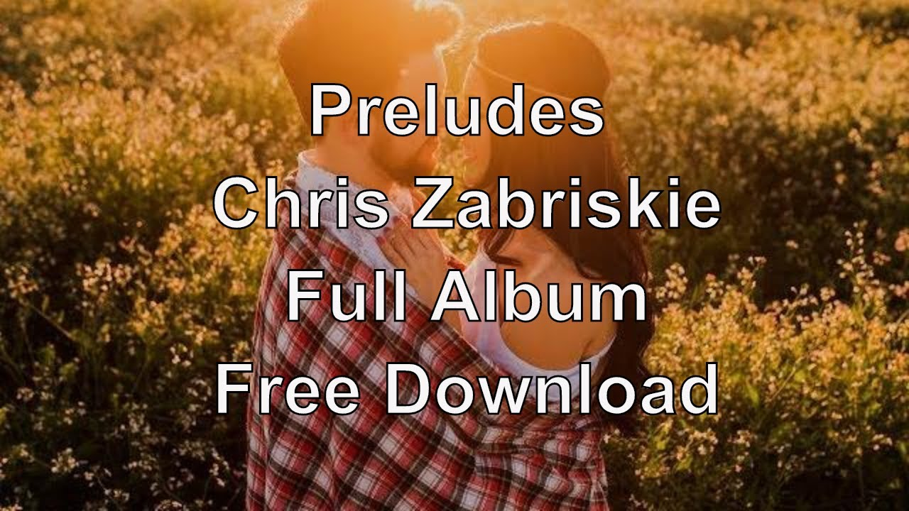 Classical Music Youtube - Chris Zabriskie - Preludes - Free Download