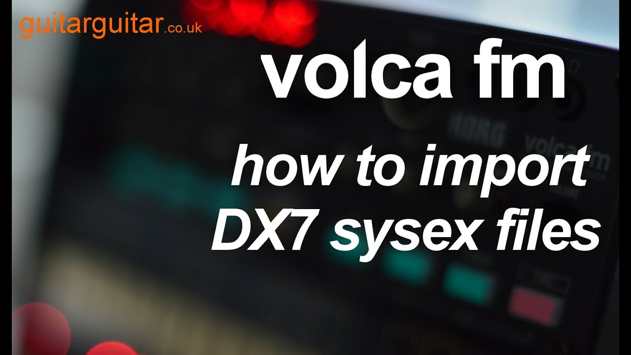 Korg Volca FM - 3 - How to import Sysex DX7 Patches using DEXED
