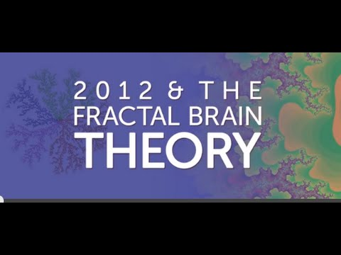 2012 & the Fractal Brain Theory