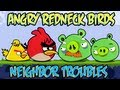 "Angry ""Redneck"" Birds: 6 Neighbor Troubles"