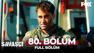 Savaşçı 80. Bölüm