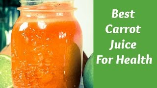 The Ultimate Carrot Juice For Health