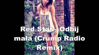 Red Star   Odbij mała Crump Radio Remix)