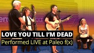 Love You Till I'm Dead – Performed LIVE at Paleo fx