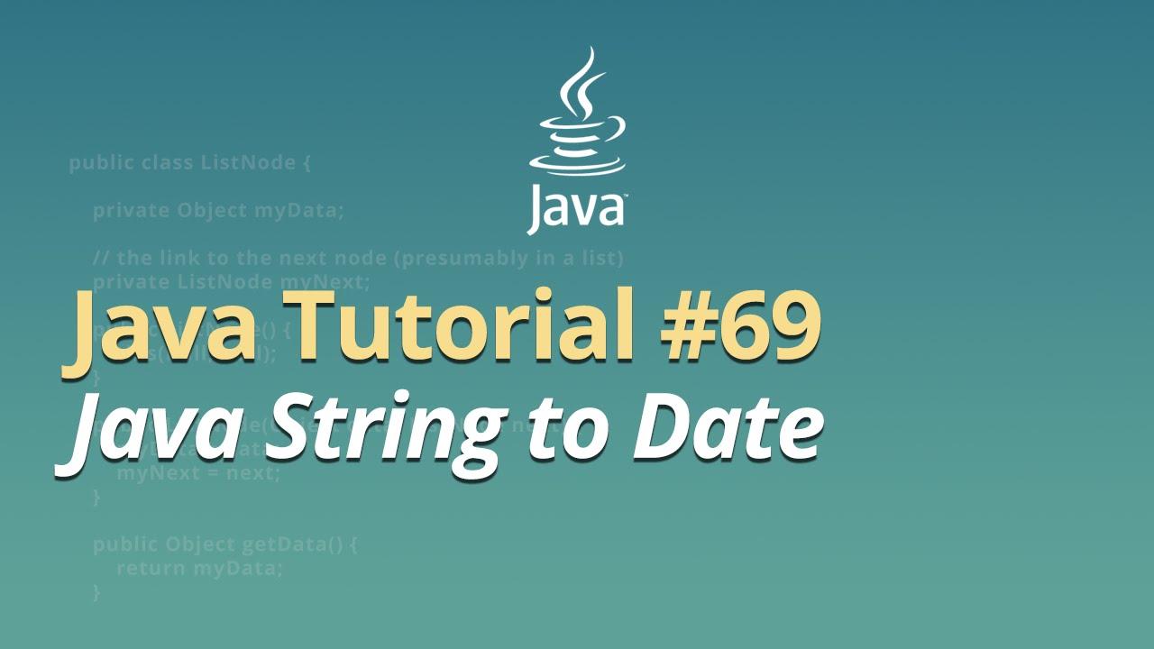Java Tutorial - #69 - Java String to Date