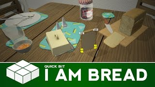 Quick Bit - I Am Bread | PC Gameplay & First Impressions