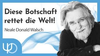 Diese Botschaft kann die Welt retten | Neal Donald Walsch (deutsch)