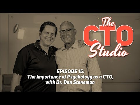 The Importance of Psychology as a CTO, with Dr. Dan Stoneman