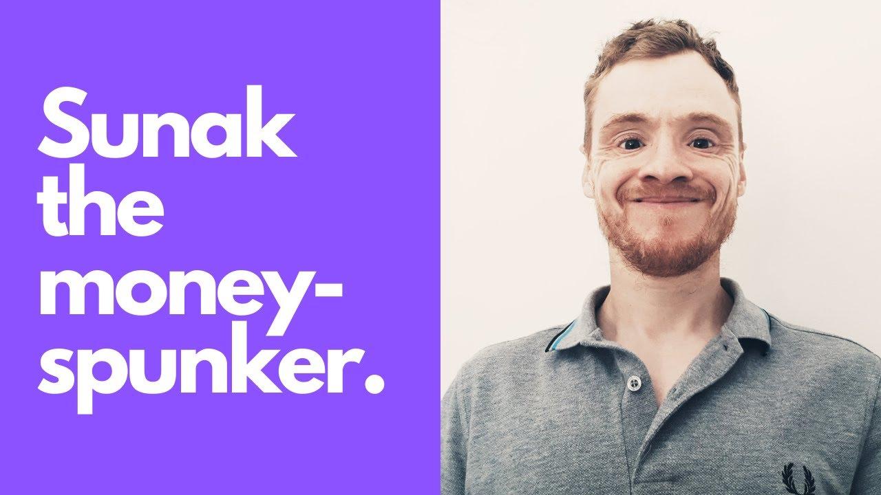 Sunak the money-spunker.