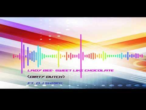 Lady Bee- Sweet Like Chocolate (Dirty Dutch) ft.Dj Shriek