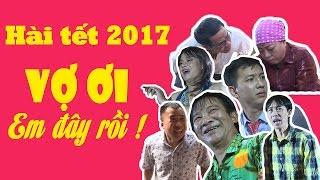 Hài Tết 2017 | Vợ Ơi Em Đây Rồi | Phim Hài Tết 2017 Mới Hay Nhất