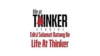 Life At Thinker Edisi Selamat Datang Ke Life At Thinker