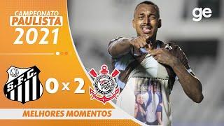 SANTOS 0 X 2 CORINTHIANS | MELHORES MOMENTOS | 8ª RODADA PAULISTA 2021