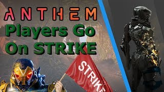Anthem Players Officially Go On STRIKE!