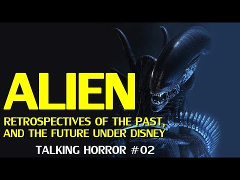 Alien – The Past and Future of the franchise (Talking Horror #02)