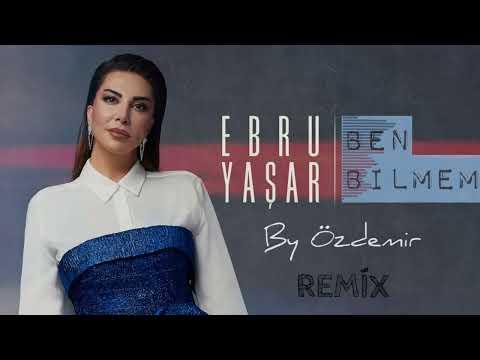 Ebru Yaşar - Ben Bilmem ( By Özdemir Remix )