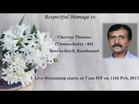 Funeral Service Live Streaming of Cherian Thomas (Thomaskutty –65), Neeruvilayil, Kumbanad