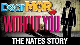 "Dear MOR: ""Without You"" The Nates Story 11-23-17"