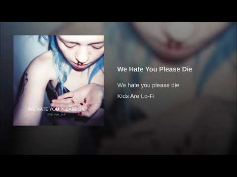 We Hate You Please Die Mp3
