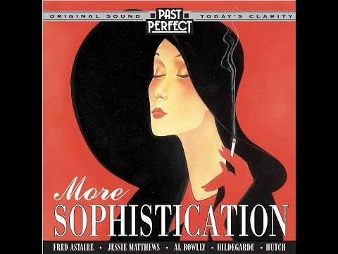 More Sophistication: Style & Songs From the 1930s (Past Perfect) [Full Album]